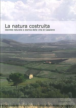 La natura costruita. Identità naturale e storica della villa di Casalene.: aa.vv.