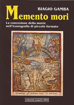 Memento Mori. La Concezione delle Morte nell'Iconografia di Piccolo Formato.: Gamba, Biagio