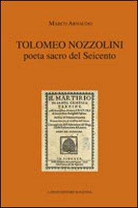 Tolomeo Nozzolini poeta sacro del Seicento.: Arnaudo, Marco