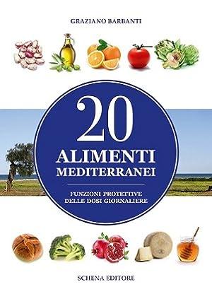 20 alimenti mediterranei. Funzioni protettive delle dosi giornaliere.: Barbanti, Graziano