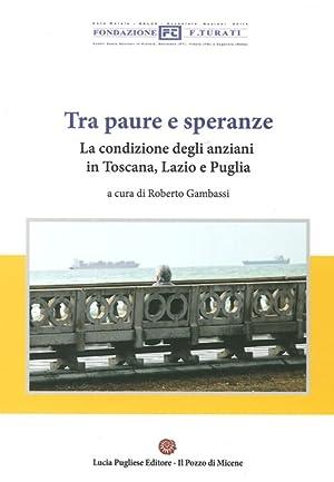 Tra paura e speranze. La condizione degli anziani in Toscana, Lazio e Puglia.: Pallini, Luciano