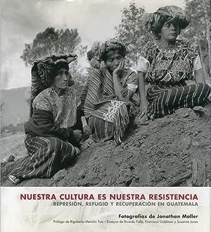 Nuestra cultura es nuestra resistencia: represion, refugio y recuperacion en guatemala (fotografias...
