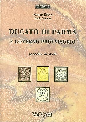 Ducato di Parma e Governo Provvisorio. Raccolta di Studi.: Diena, Emilio Vaccari, Paolo