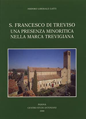 S. Francesco di Treviso. Una presenza minoritaria nella Marca Trevigiana.: Liberale Gatti, Isidoro