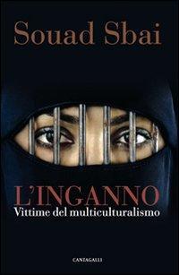 L'inganno. Vittime del multiculturalismo.: Sbai, Souad
