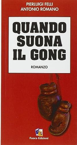 Quando Suona il Gong.: Felli, Pierluigi Romano, Antonio