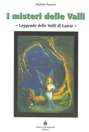 I misteri delle valli. Leggende delle valli di Lanzo.: Peyretti, Michele