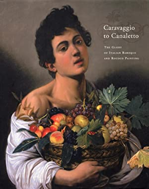 Caravaggio to Canaletto. The Glory of Italian Baroque and Rococò Painting.