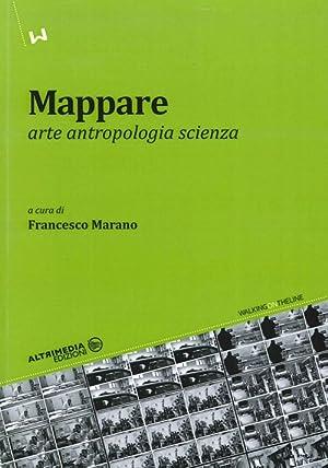 Mappare. Arte, antropologia e scienza.
