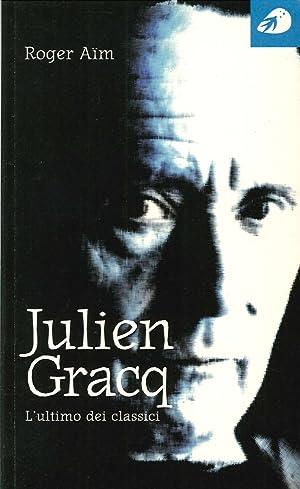 Julien Gracq. L'Ultimo dei Classici.: A�m, Roger