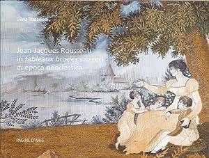 Jean-Jacques Rousseau in tableaux brodés svizzeri di epoca neoclassica. Ediz. multilingue.: ...