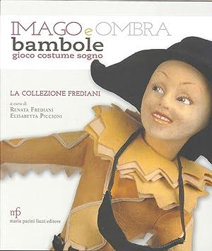 Imago e Ombra. Bambole Gioco Costume Sogno. La Collezione Frediani.: Frediani, Renata Piccioni, ...