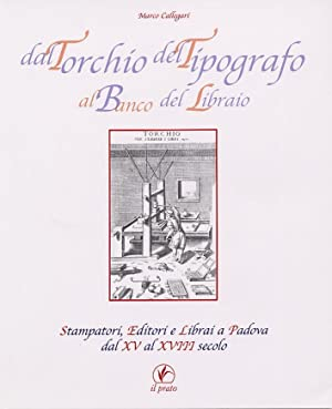 Dal torchio del tipografo al banco del libraio. Stampatori, editori e librai a Padova dal XV al ...