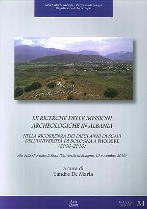 Le ricerche delle missioni archeologiche in Albania nella ricorrenza dei dieci anni di scavi dell&#...