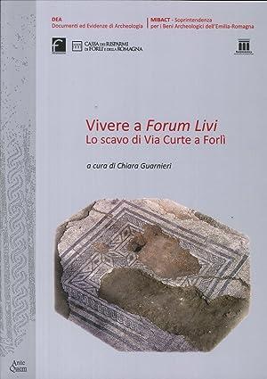Vivere a Forum Livi. Lo Scavo di Via Curte a Forlì.