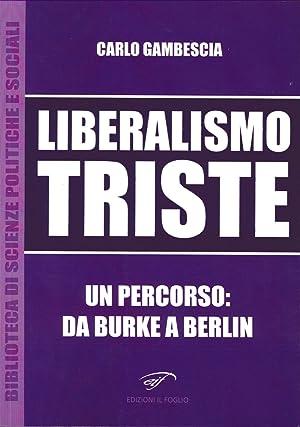 Liberalismo Triste. Un Percorso: Da Burke a Berlin.: Gambescia, Carlo