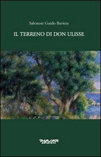 Il terreno di Don Ulisse.: Baviera, Salvatore G