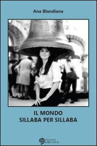 Il Mondo Sillaba per Sillaba.: Blandiana, Ana