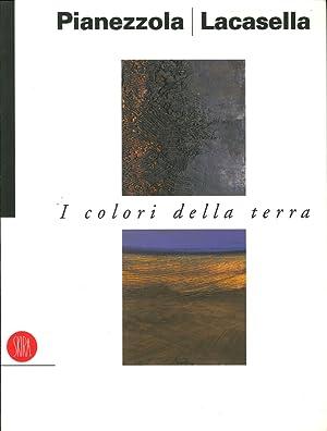 Pompeo Pianezzola-Silvio Lacasella. I Colori della Terra.