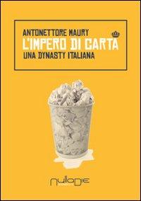 L'Impero di Carta. Una Dynasty Italiana.: Antonettore, Maury