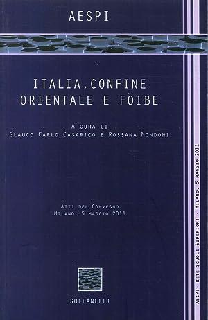 Italia, confine orientale e foibe. Atti del Convegno (Milano, 5 maggio 2011).: aa.vv.