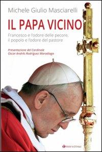 Il Papa vicino. Francesco e l'odore delle pecore, il popolo e l'odore del pastore.: ...