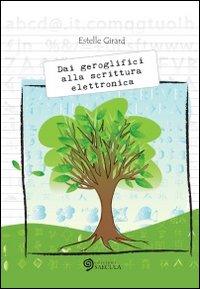 Dai Geroglifici alla Scrittura Elettronica.: Girard, Estelle