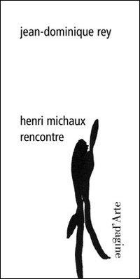 Henri Michaux. Rencontre.: Rey, Jean-Dominique