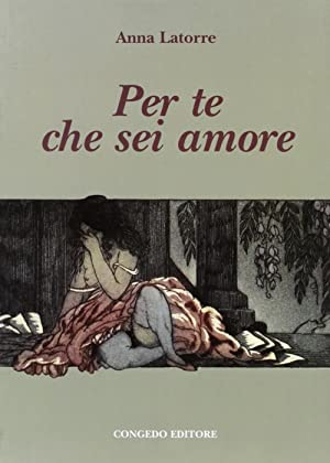Per te che sei amore.: Latorre, Anna
