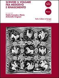 Scrivere il volgare fra Medioevo e Rinascimento.: Cannata, Nadia Grignani, M Antonietta