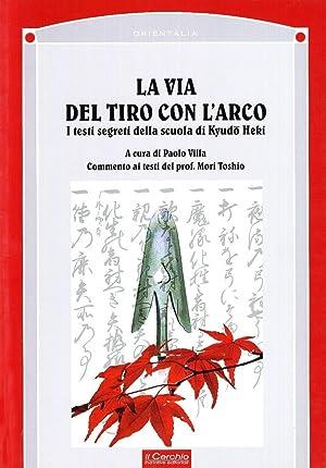 La via del tiro con l'arco. I testi segreti della scuola Kyudo Heki.: Villa, Paolo