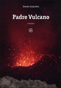 Padre vulcano.: Sciarretta, Donato