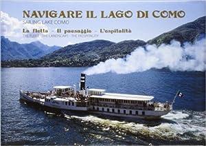 Navigare il lago di Como. La flotta, il paesaggio, l'ospitalità.: Sampietro, Attilio