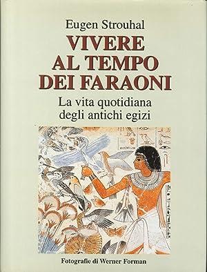 Vivere al Tempo dei Faraoni. La Vita Quotidiana degli Antichi Egizi.: Strouhal, Eugen