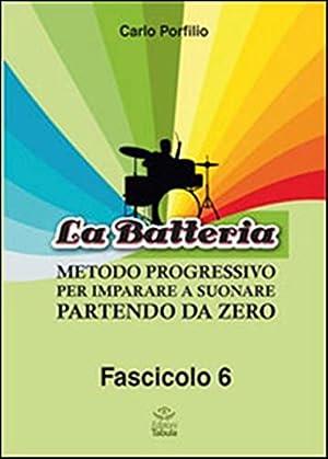 La Batteria. Metodo Progressivo per Imparare a Suonare Partendo Da Zero. Vol. 6.: Porfilio, Carlo