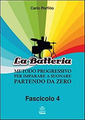 La Batteria. Metodo Progressivo per Imparare a Suonare Partendo Da Zero. Vol. 4.: Porfilio, Carlo