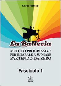 La Batteria. Metodo Progressivo per Imparare a Suonare Partendo Da Zero. Vol. 1.: Porfilio, Carlo