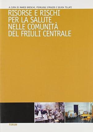 Risorse e rischi per la salute nelle comunità del Friuli centrale.