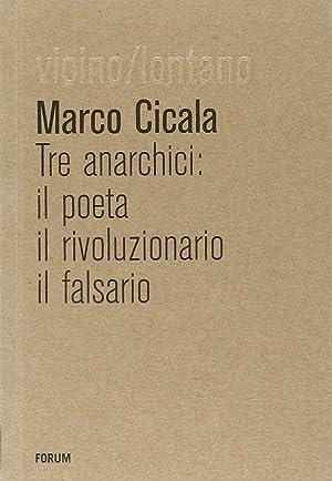 Tre anarchici. Il poeta, il rivoluzionario, il falsario.: Cicala, Marco