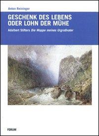 """Geschenck des lebens oder lohn der mühe. Adalbert Stifters """"Mappe meines Urgroß..."""
