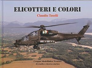 Elicotteri e Colori. Le Colorazioni Speciali e Operative degli Elicotteri delle Forze Armate e dei ...