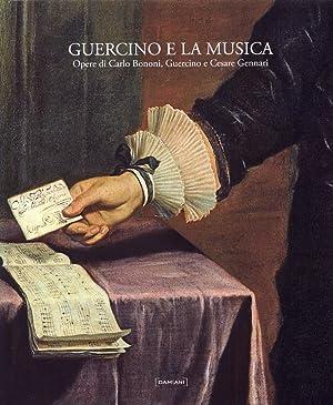 Guercino e la musica. Opere di Carlo Bononi, Guercino, Cesare Gennari.: aa.vv.