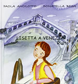 Lisetta a Venezia. Rialto.: Ancilotto, Paola Besa, Donatella