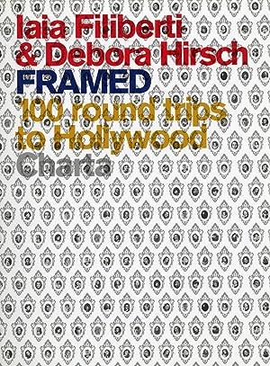 Iaia Filiberti & Debora Hirsch Framed. 100 Round Trips to Hollywood.: Cardelús, Maggie Somaini,...