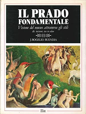 Il Prado Fondamentale Visione del Museo Attraverso gli Stili.: Buendia, J Rogelio