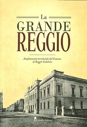 La Grande Reggio. Ampliamento Territoriale del Comune di Reggio Calabria.: aa.vv.
