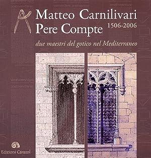 Matteo Carnilivari. Pere Compte 1506-2006. Due maestri del gotico nel Mediterraneo.