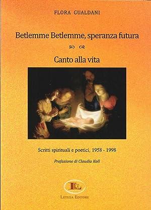 Betlemme-Betlemme, speranza futura. Canto alla vita. Scritti spiriruali e poetici 1958-1998.: ...