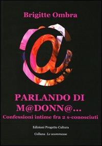 Parlando di M@donn@. Confessioni intime tra 2 s-conosciuti.: Ombra, Brigitte