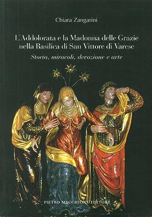L'Addolorata e la Madonna delle Grazie nella Basilica di San Vittore di Varese. Storia, ...